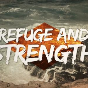 Refuse and Strength (Psalm 46:1-2)