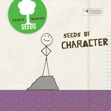 Seeds of Character Seeds Family Worship