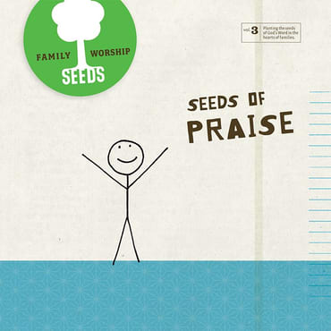 Seeds of Praise Album Seeds Family Worship