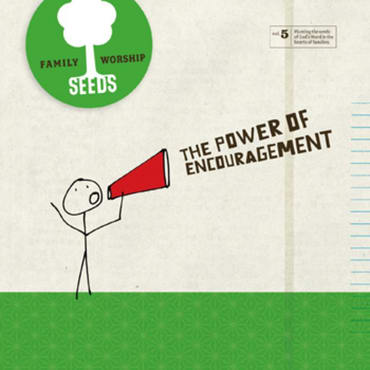 The Power of Encouragement Seeds Family Worship